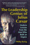 The Leadership Genius of Julius Caesar Modern Lessons From the Man Who Built an Empire