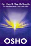Om Shantih Shantih Shantih the Soundless Sound Peace Peace Peace