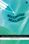 Becoming Resilient Cognitive Behaviour Therapy to Transform Your Life