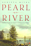 Pearl by the River Nawab Wajid Ali Shahs Kingdom in Exile
