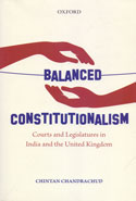 Balanced Constitutionalism Courts and Legislatures in India and the United Kingdom
