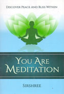 You Are Meditation Discover Peace and Bliss Within