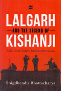 Lalgarh and the Legend of Kishanji Tales From Indias Maoist Movement