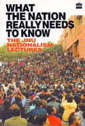 What the Nation Really Needs to Know the JNU Nationalism Lectures