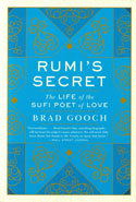 Rumis Secret the Life of the Sufi Poet of Love