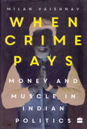 When Crime Pays Money and Muscle in Indian Politics