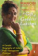 A Gift of Goddess Lakshmi a Candid Biography of Indias First Transgender Principal