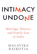 Intimacy Undone Marriage Divorce and Family Law in India