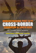 Understanding Post 9/11 Cross Border Terrorism in South Asia US and Other Nations Perceptions