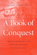 A Book of Conquest the Chachnama and Muslim Origins in South Asia