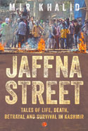Jaffna Street Tales of Life Death Betrayal and Survival in Kashmir