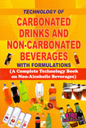 Technology of Carbonated Drinks and Non Carbonated Beverages With Formulations a Complete Technology Book on Non Alcoholic Beverages