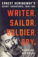 Writer Sailor Soldier Spy Ernest Hemingways Secret Adventures 1935-1961