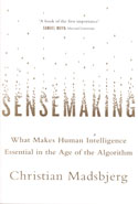 Sensemaking What Makes Human Intelligence Essential in the Age of the Algorithm
