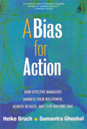 A Bias for Action How Effective Managers Harness Their Willpower Achieve Results and Stop Wasting Time