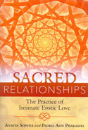 Sacred Relationships the Practice of Intimate Erotic Love