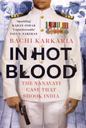 In Hot Blood the Nanavati Case That Shook India