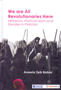 We Are All Revolutionaries Here Militarism Political Islam and Gender in Pakistan
