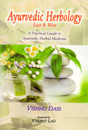 Ayurvedic Herbology East and West a Practical Guide to Ayurvedic Herbal Medicine