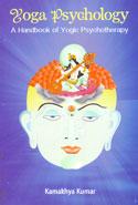 Yoga Psychology a Handbook of Yogic Psychotherapy