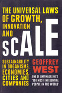 Scale the Universal Laws of Growth Innovation and Sustainability in Organisms Economies Cities and Companies