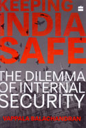 Keeping India Safe the Dilemma of Internal Security
