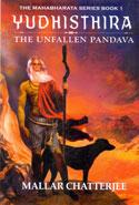 Yudhisthira the Unfallen Pandava