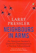 Neighbours in Arms an American Senators Quest for Disarmament in a Nuclear Subcontinent