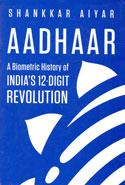 Aadhaar a Biometric History of Indias 12 Digit Revolution