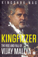 Kingfizzer the Rise and Fall of Vijay Mallya