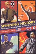 Spinning History Politics and Propaganda in World War II