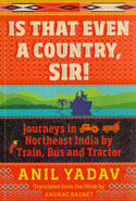 Is That Even a Country Sir Journeys in Northeast India by Train Bus and Tractor