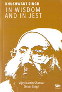 Khushwant Singh in Wisdom and in Jest