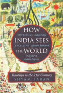 How India Sees the World Kautilya to the 21st Century