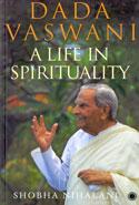 Dada Vaswani a Life in Spirituality
