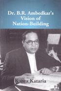 Dr B R Ambedkars Vision of Nation Building