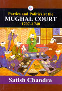 Parties and Politics at the Mughal Court 1707-1740