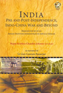 India Pre and Post Independence Indo China War and Beyond
