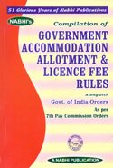 Compilation of Government Accommodation Allotment and Licence Fee Rules Alongwith Govt of India Orders as Per 7th Pay Commission Orders