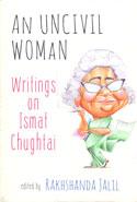 An Uncivil Woman Writings on Ismat Chughtai
