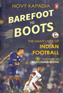 Barefoot to Boots the Many Lives of Indian Football