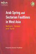 Arab Spring and Sectarian Faultlines in West Asia Bahrain Yemen and Syria