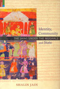 Identity Community and State the Jains Under the Mughals