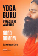 Yoga Guru to Swadeshi Warrior the True Story of Baba Ramdev