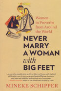 Never Marry a Woman With Big Feet Women in Proverbs From Around the World