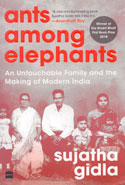Ants Among Elephants an Untouchable Family and the Making of Modern India