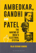 Ambedkar Gandhi and Patel the Making of Indias Electoral System