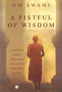 A Fistful of Wisdom a Monks Light Musings on Lifes Serious Stuff