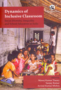 Dynamics of Inclusive Classroom Social Diversity Inequality and School Education in India