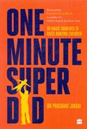 One Minute Super Dad 99 Magic Moments To Raise Amazing Children